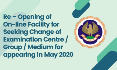 Re – Opening of On-line Facility for Seeking Change of Examination Centre / Group / Medium for appearing in May 2020